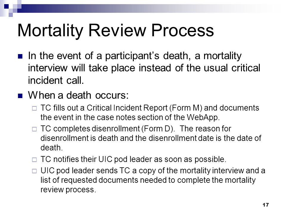 Mortality Review Process In the event of a participant's death, a mortality interview will take place instead of the usual critical incident call.