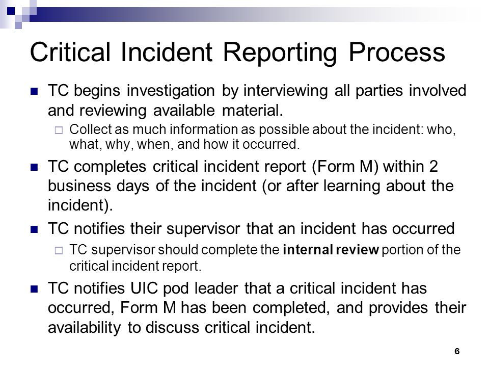 Critical Incident Reporting Process TC begins investigation by interviewing all parties involved and reviewing available material.