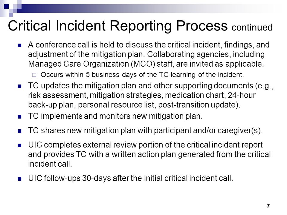 Critical Incident Reporting Process continued A conference call is held to discuss the critical incident, findings, and adjustment of the mitigation plan.
