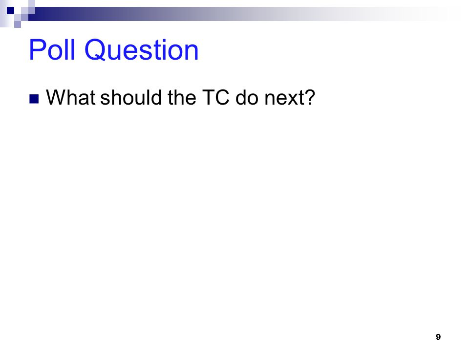 Poll Question What should the TC do next 9