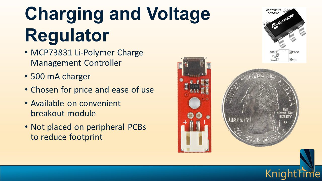 Charging and Voltage Regulator MCP73831 Li-Polymer Charge Management Controller 500 mA charger Chosen for price and ease of use Available on convenient breakout module Not placed on peripheral PCBs to reduce footprint