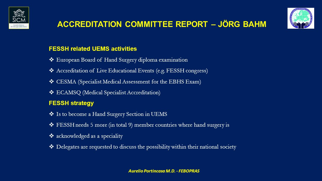 ACCREDITATION COMMITTEE REPORT – JÖRG BAHM FESSH related UEMS activities  European Board of Hand Surgery diploma examination  Accreditation of Live Educational Events (e.g.