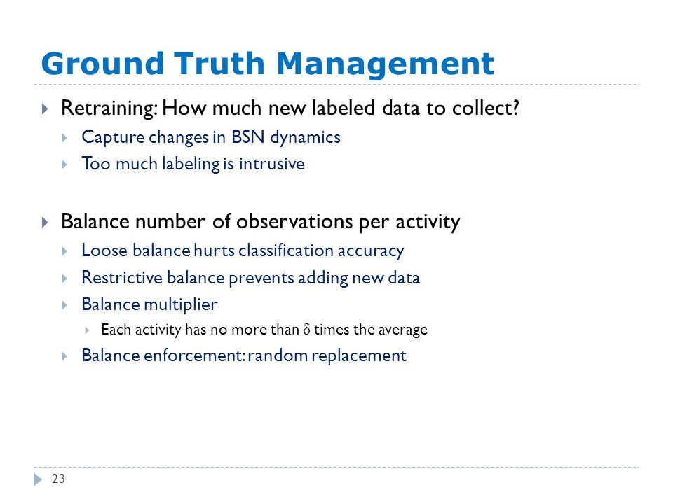 Ground Truth Management 23  Retraining: How much new labeled data to collect?  Capture changes in BSN dynamics  Too much labeling is intrusive  Ba