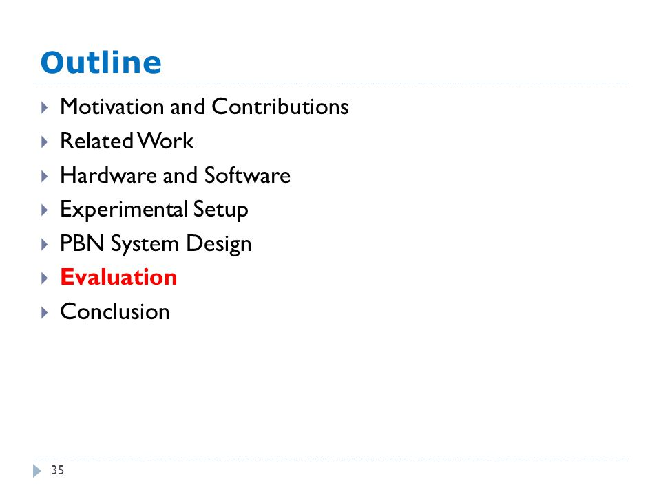 Outline 35  Motivation and Contributions  Related Work  Hardware and Software  Experimental Setup  PBN System Design  Evaluation  Conclusion