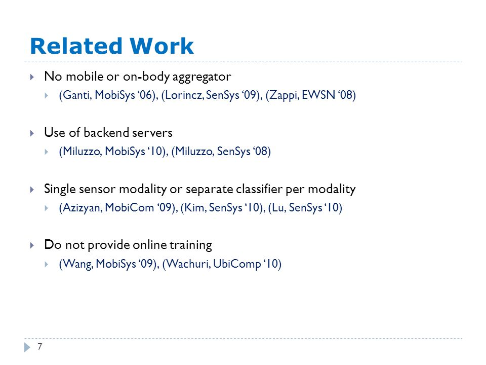 Related Work 7  No mobile or on-body aggregator  (Ganti, MobiSys '06), (Lorincz, SenSys '09), (Zappi, EWSN '08)  Use of backend servers  (Miluzzo,