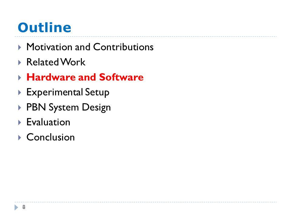 Outline 8  Motivation and Contributions  Related Work  Hardware and Software  Experimental Setup  PBN System Design  Evaluation  Conclusion
