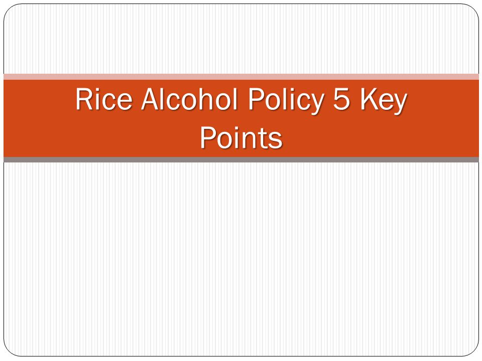 Rice Alcohol Policy 5 Key Points