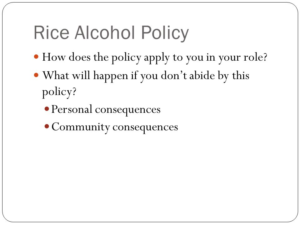 Rice Alcohol Policy How does the policy apply to you in your role.