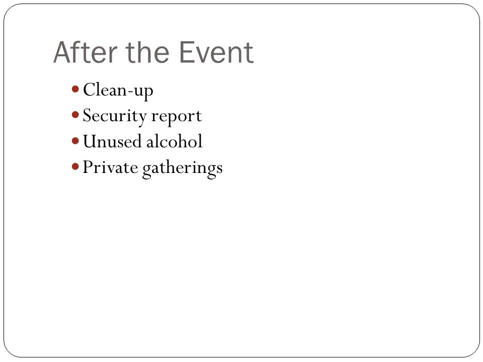 After the Event Clean-up Security report Unused alcohol Private gatherings