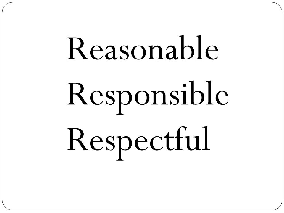 Reasonable Responsible Respectful