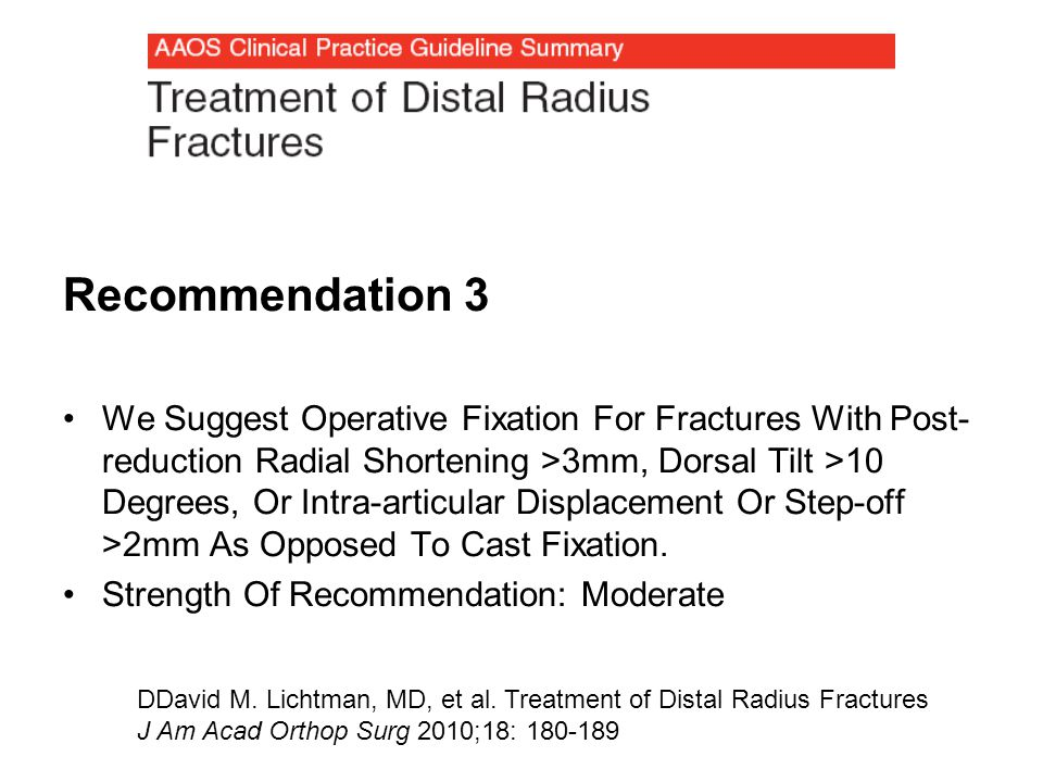 Recommendation 3 We Suggest Operative Fixation For Fractures With Post- reduction Radial Shortening >3mm, Dorsal Tilt >10 Degrees, Or Intra-articular Displacement Or Step-off >2mm As Opposed To Cast Fixation.