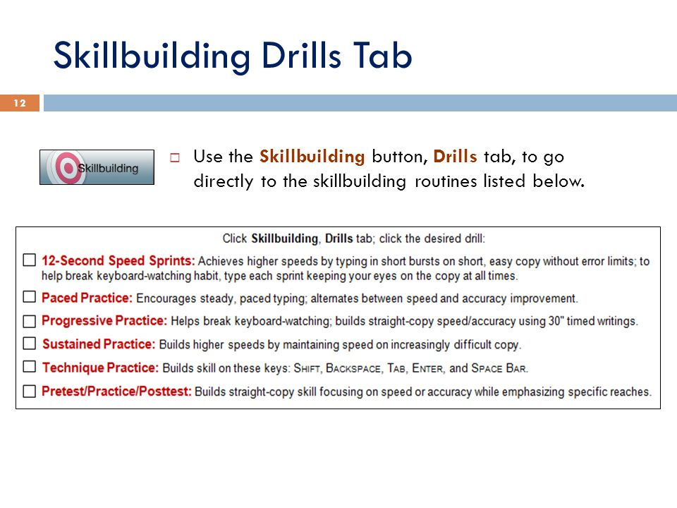 Skillbuilding Drills Tab 12  Use the Skillbuilding button, Drills tab, to go directly to the skillbuilding routines listed below.