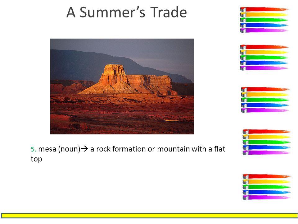 A Summer's Trade 5. mesa (noun)  a rock formation or mountain with a flat top