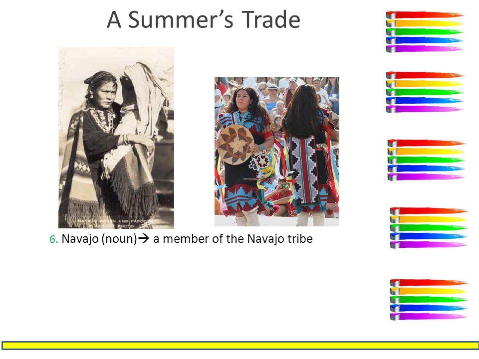 A Summer's Trade 6. Navajo (noun)  a member of the Navajo tribe