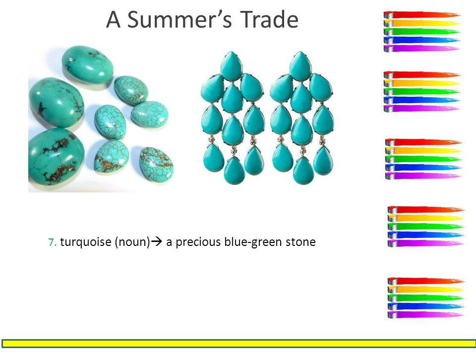 A Summer's Trade 7. turquoise (noun)  a precious blue-green stone
