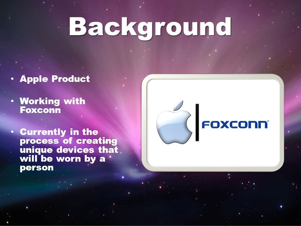 Background Apple Product Working with Foxconn Currently in the process of creating unique devices that will be worn by a person