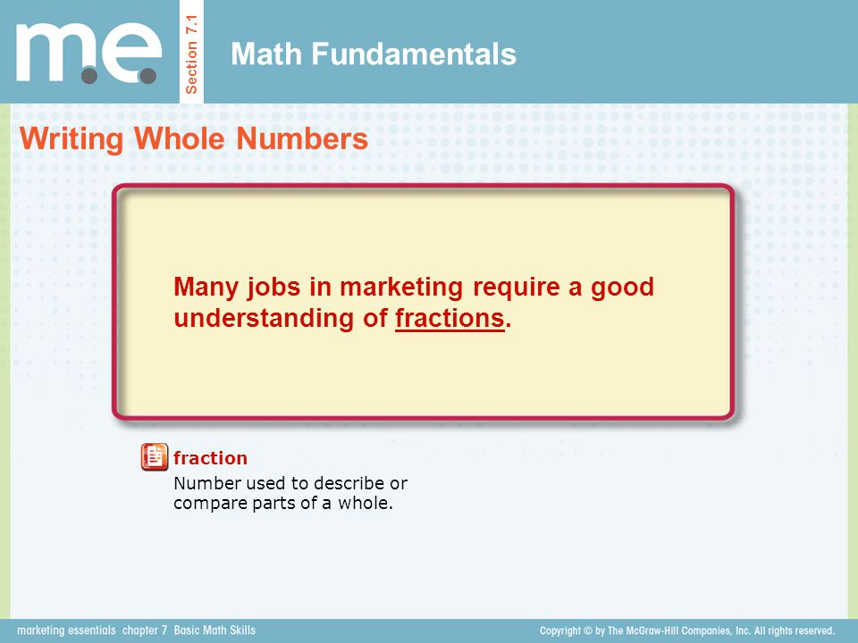 Math Fundamentals Writing Whole Numbers Section 7.1 fraction Number used to describe or compare parts of a whole. Many jobs in marketing require a goo