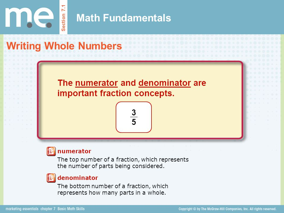 Math Fundamentals Writing Whole Numbers Section 7.1 numerator The top number of a fraction, which represents the number of parts being considered. The