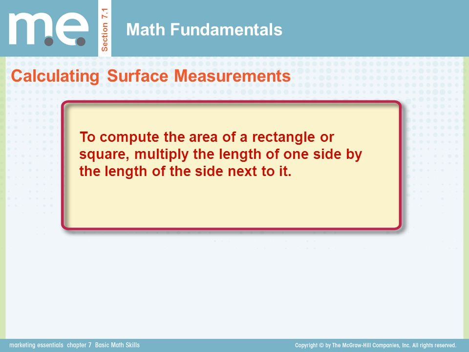 Math Fundamentals Calculating Surface Measurements Section 7.1 To compute the area of a rectangle or square, multiply the length of one side by the le