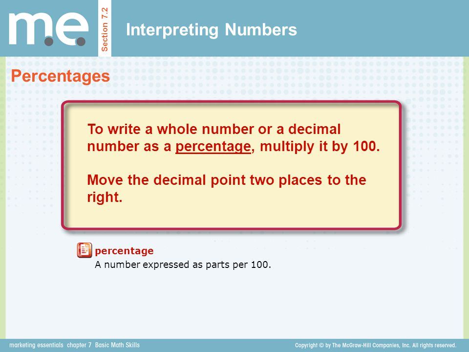 Interpreting Numbers Percentages Section 7.2 percentage A number expressed as parts per 100. To write a whole number or a decimal number as a percenta