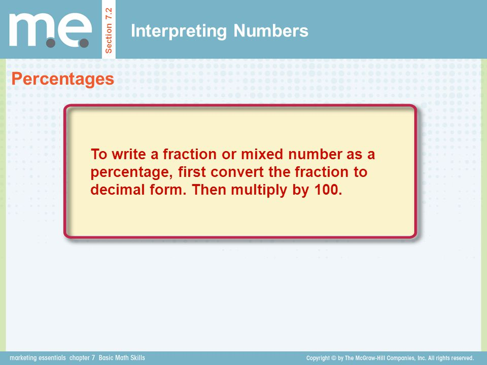 Interpreting Numbers Percentages Section 7.2 To write a fraction or mixed number as a percentage, first convert the fraction to decimal form. Then mul