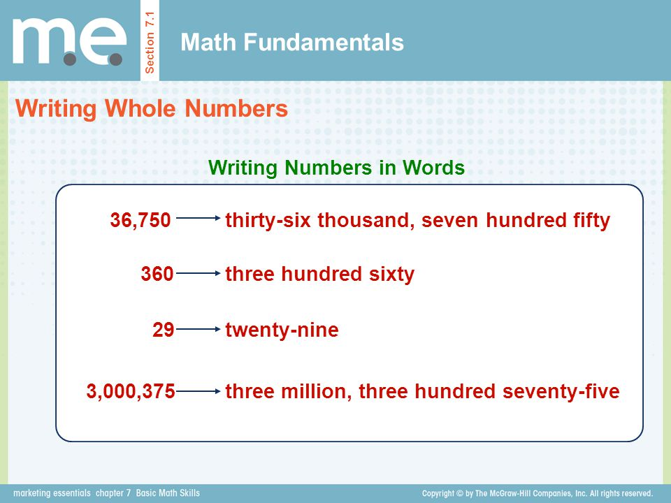 Math Fundamentals Writing Whole Numbers Section 7.1 Writing Numbers in Words 36,750thirty-six thousand, seven hundred fifty 360three hundred sixty 29t