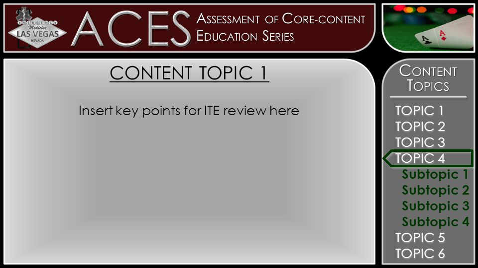 TOPIC 1 TOPIC 2 TOPIC 3 TOPIC 4 Subtopic 1 Subtopic 2 Subtopic 3 Subtopic 4 TOPIC 5 TOPIC 6 CONTENT TOPIC 1 Insert key points for ITE review here