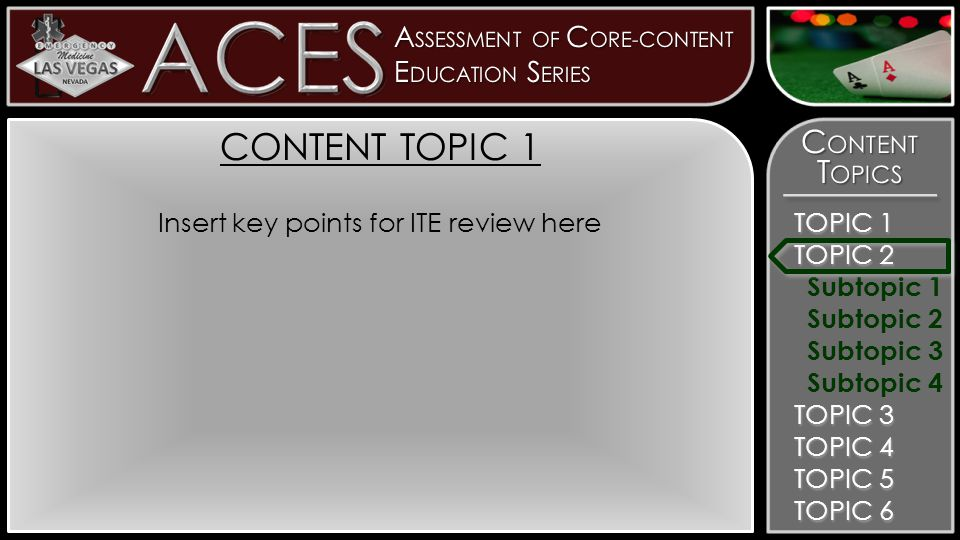 TOPIC 1 TOPIC 2 TOPIC 3 Subtopic 1 Subtopic 2 Subtopic 3 Subtopic 4 TOPIC 4 TOPIC 5 TOPIC 6 CONTENT TOPIC 1 Insert key points for ITE review here