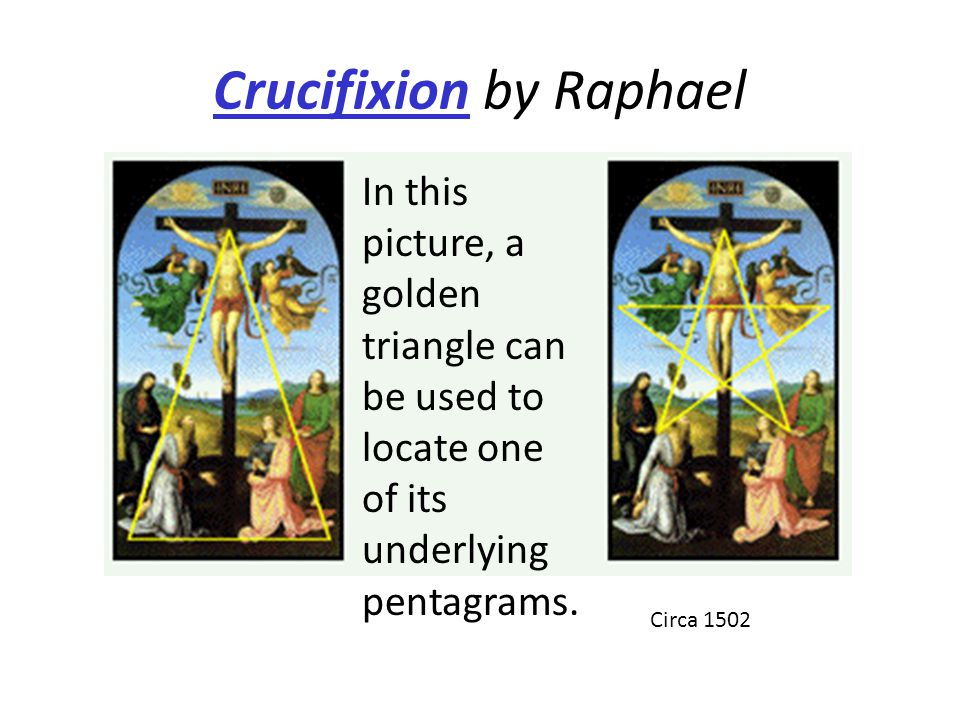 Crucifixion by Raphael In this picture, a golden triangle can be used to locate one of its underlying pentagrams. Circa 1502