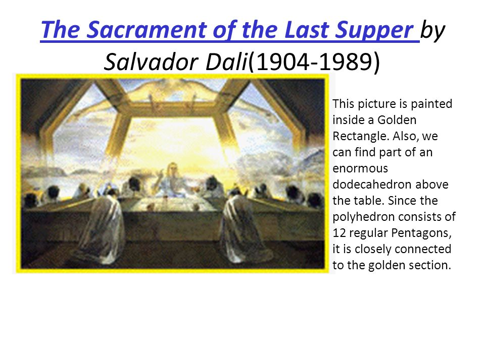 The Sacrament of the Last Supper by Salvador Dali(1904-1989) This picture is painted inside a Golden Rectangle. Also, we can find part of an enormous
