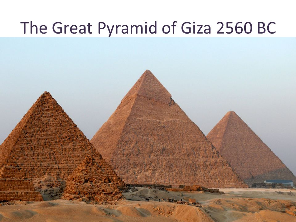 The Great Pyramid of Giza 2560 BC