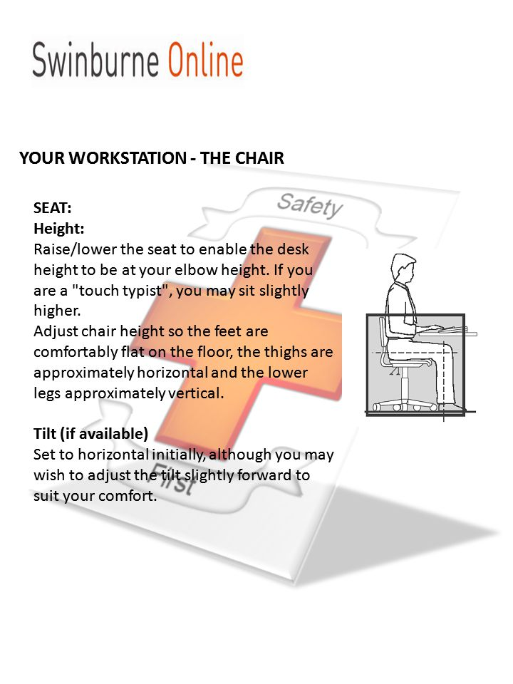 SEAT: Height: Raise/lower the seat to enable the desk height to be at your elbow height.