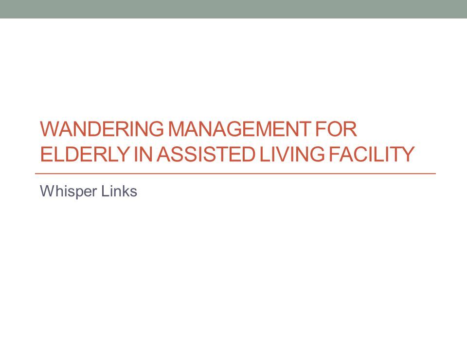 WANDERING MANAGEMENT FOR ELDERLY IN ASSISTED LIVING FACILITY Whisper Links