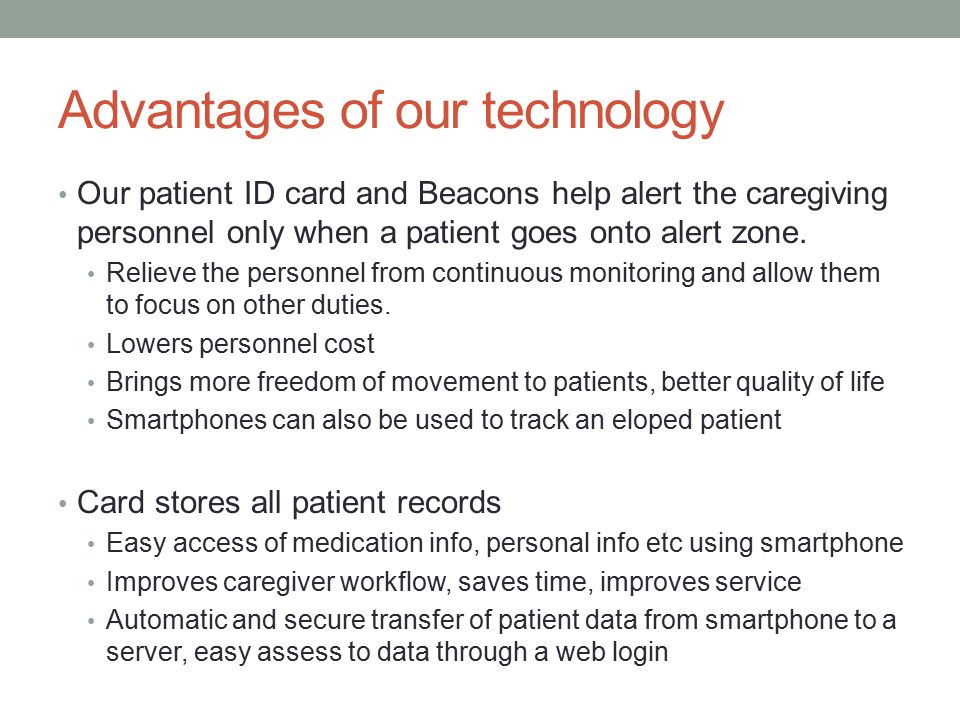 Advantages of our technology Our patient ID card and Beacons help alert the caregiving personnel only when a patient goes onto alert zone.