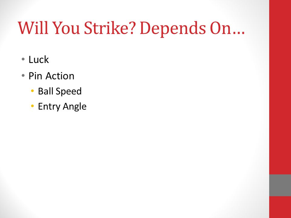 Will You Strike? Depends On… Luck Pin Action Ball Speed Entry Angle