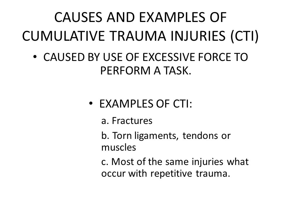 CAUSES AND EXAMPLES OF CUMULATIVE TRAUMA INJURIES (CTI) CAUSED BY USE OF EXCESSIVE FORCE TO PERFORM A TASK.