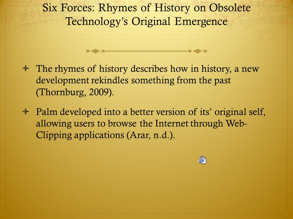 Six Forces: Rhymes of History on Obsolete Technology's Original Emergence  The rhymes of history describes how in history, a new development rekindle