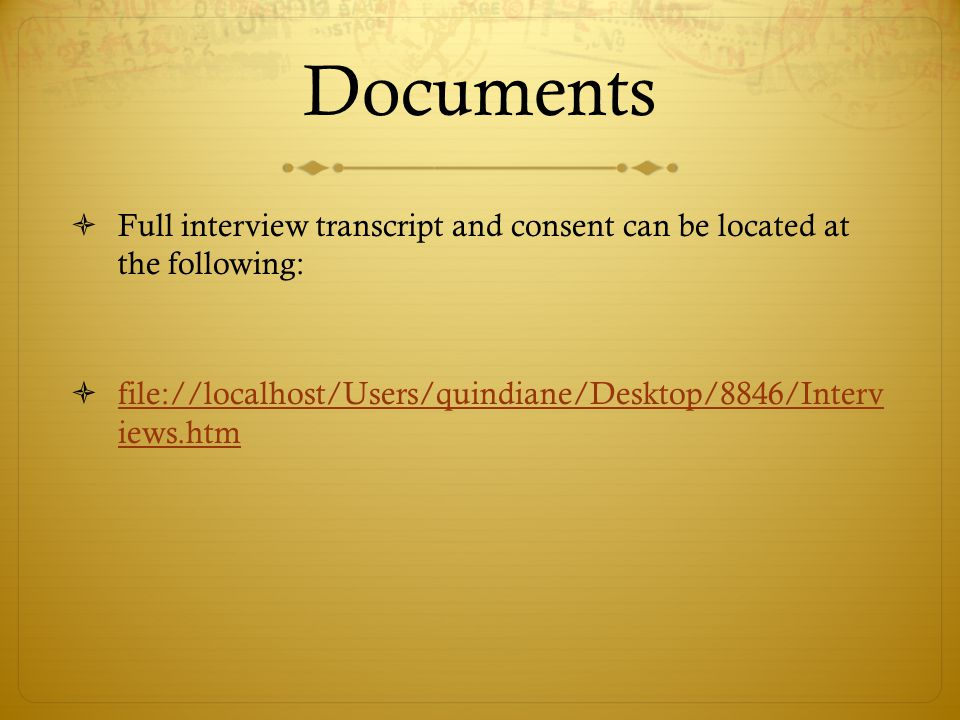Documents  Full interview transcript and consent can be located at the following:  file://localhost/Users/quindiane/Desktop/8846/Interv iews.htm fil