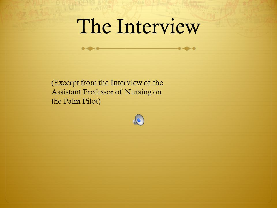 The Interview ( Excerpt from the Interview of the Assistant Professor of Nursing on the Palm Pilot)
