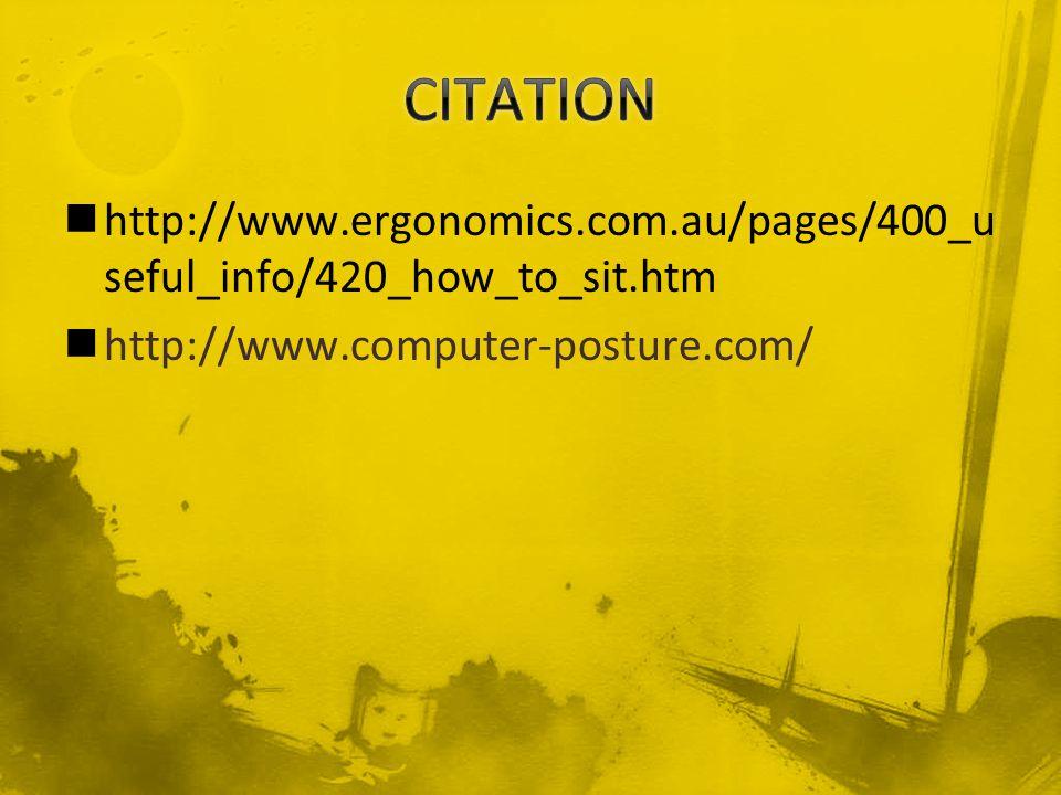 http://www.ergonomics.com.au/pages/400_u seful_info/420_how_to_sit.htm http://www.computer-posture.com/