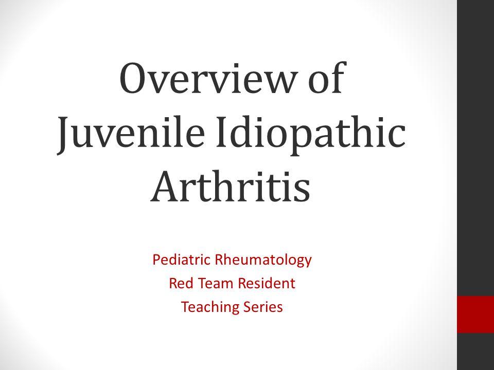 Overview of Juvenile Idiopathic Arthritis Pediatric Rheumatology Red Team Resident Teaching Series