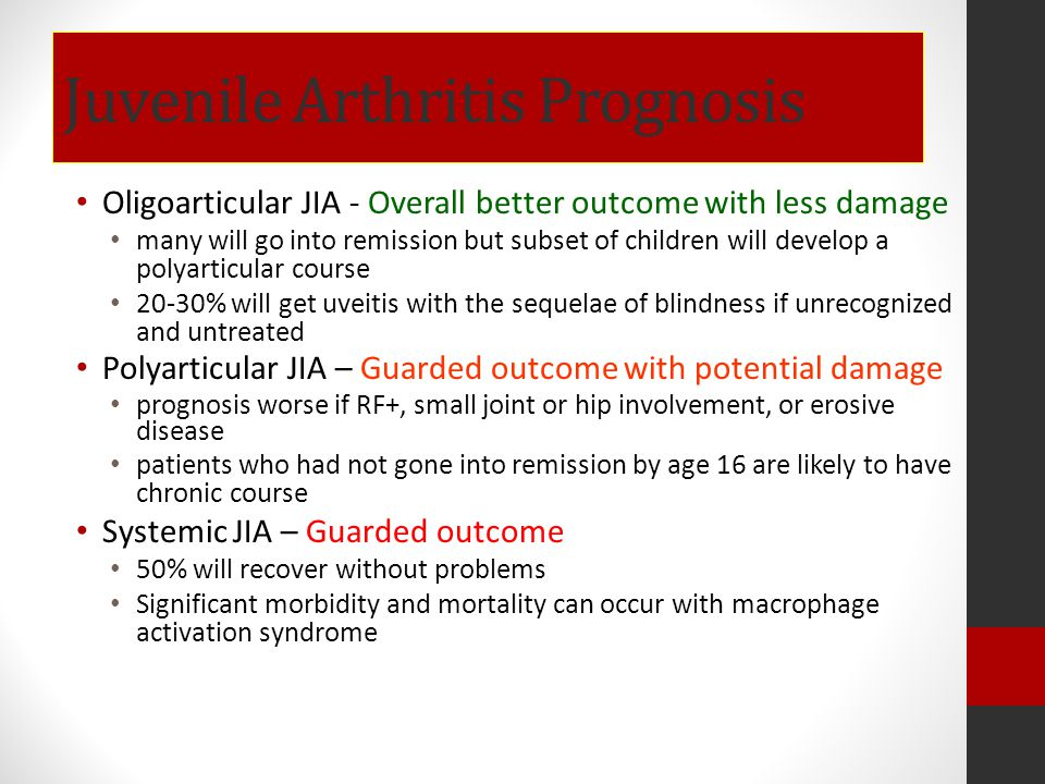 Juvenile Arthritis Prognosis Oligoarticular JIA - Overall better outcome with less damage many will go into remission but subset of children will deve