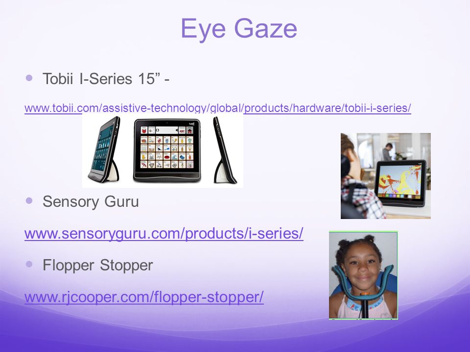 "Eye Gaze Tobii I-Series 15"" - www.tobii.com/assistive-technology/global/products/hardware/tobii-i-series/ Sensory Guru www.sensoryguru.com/products/i-"