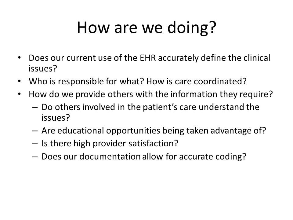 How are we doing. Does our current use of the EHR accurately define the clinical issues.