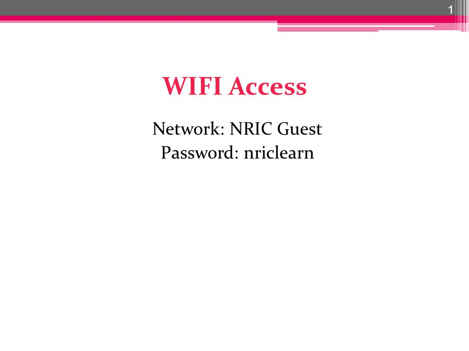 WIFI Access Network: NRIC Guest Password: nriclearn 1