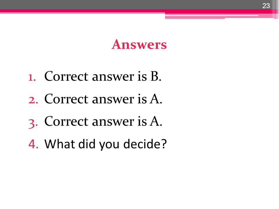 Answers 1.Correct answer is B. 2.Correct answer is A.