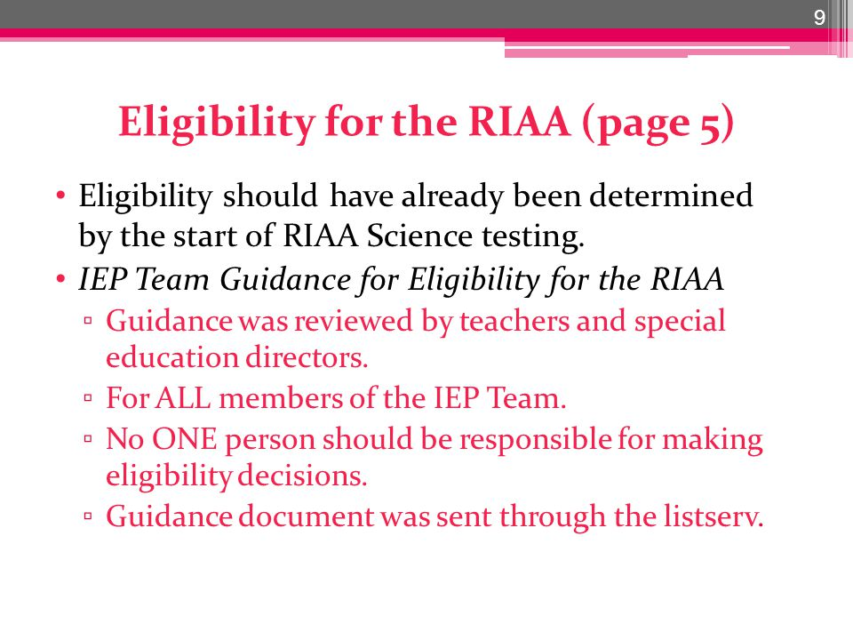 Eligibility for the RIAA (page 5) Eligibility should have already been determined by the start of RIAA Science testing.