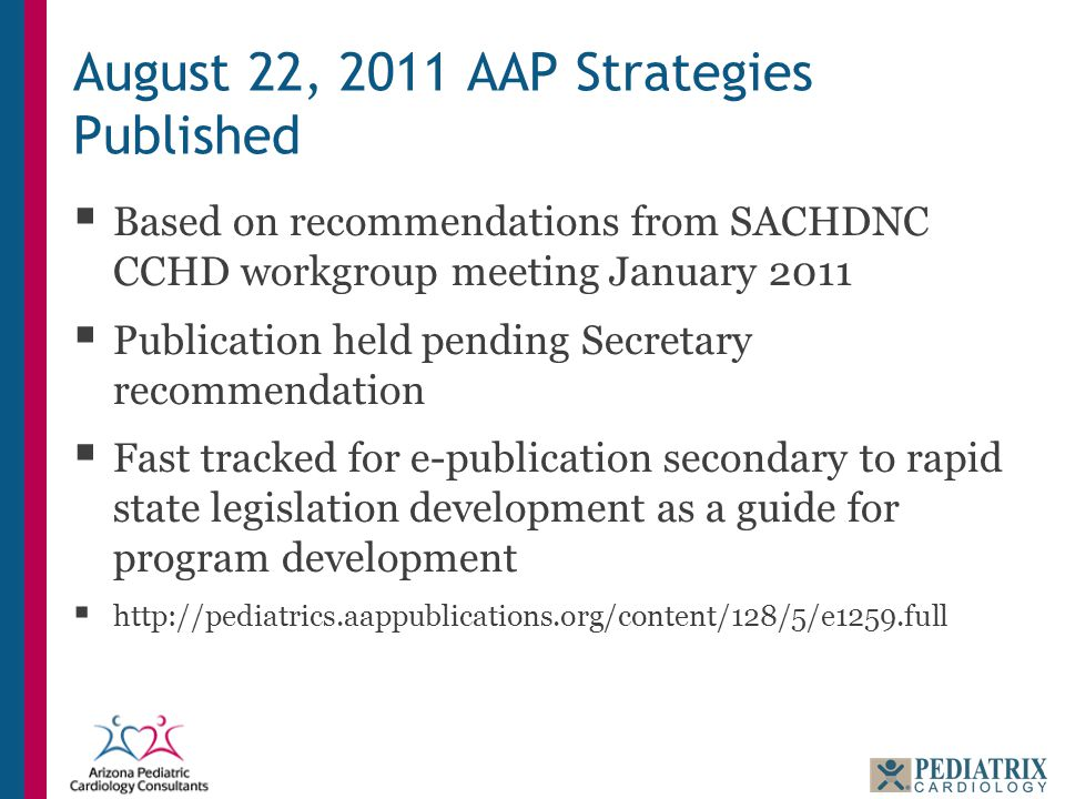 August 22, 2011 AAP Strategies Published  Based on recommendations from SACHDNC CCHD workgroup meeting January 2011  Publication held pending Secret
