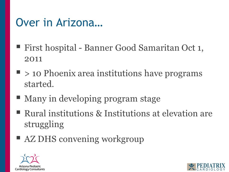 Over in Arizona…  First hospital - Banner Good Samaritan Oct 1, 2011  > 10 Phoenix area institutions have programs started.