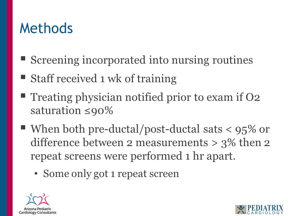 Methods  Screening incorporated into nursing routines  Staff received 1 wk of training  Treating physician notified prior to exam if O2 saturation